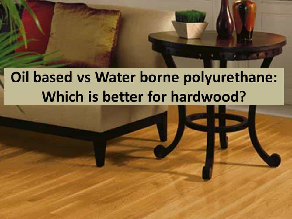 Oil Vs Water Based Polyurethanewhich Is Better For Refinishing Wood