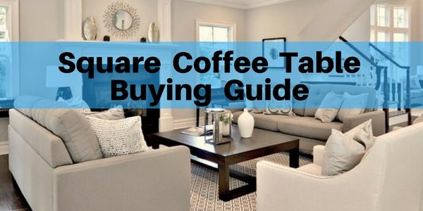 Square Coffee Table Buying Guide   Where To Find Square Coffee Tables