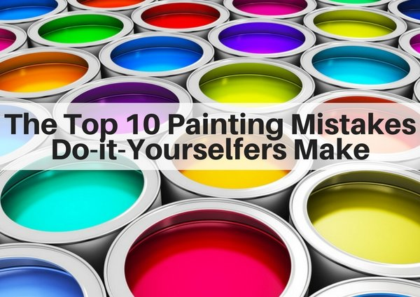 The Top 10 Painting Mistakes DIYers Make
