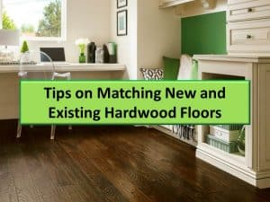Tips on matching exising and new hardwood floors