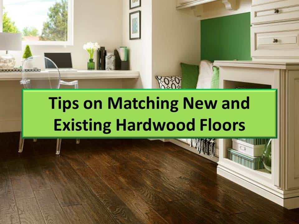 Tips On Matching New And Existing Hardwood Floors