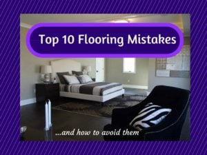 Top 10 Flooring Mistakes and how to avoid them