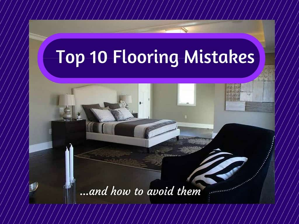 10 Flooring Mistakes Homeowners Make