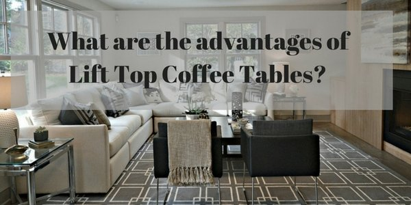 What are lift top coffee tables and their advantages