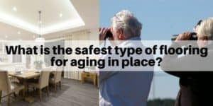 What is the safest type of flooring for aging in place | best and safest floors for older adults