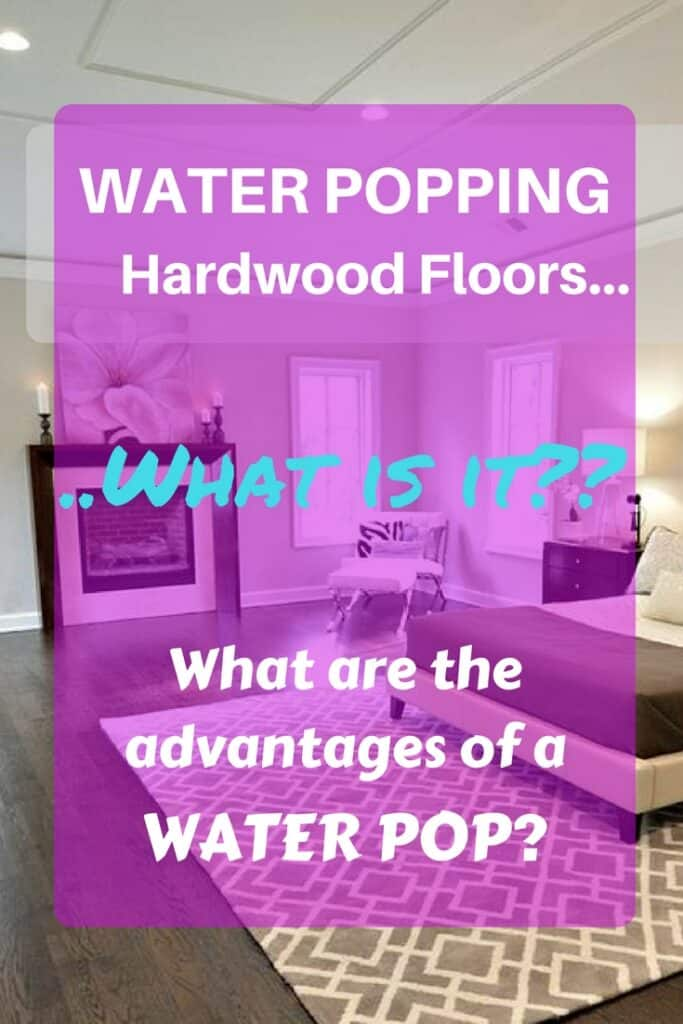 Hardwood floor water pop. What is water popping and when should you do one?