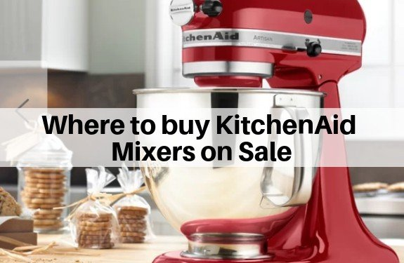 Where to buy KitchenAid Mixers on Sale
