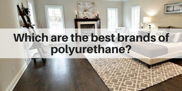 Which are the best Polyurethane brands for floors?  Which do I recommend?
