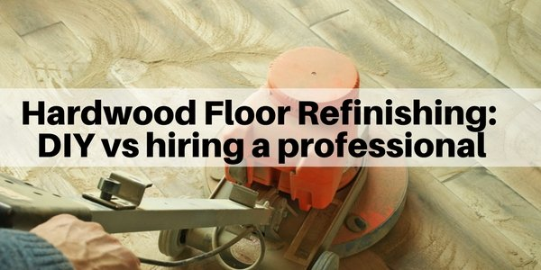 Refinishing hardwood floors - DIY vs hiring a professional for sanding flooring