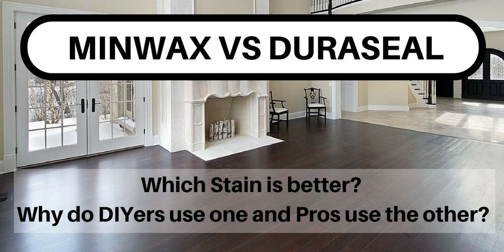 Minwax vs DuraSeal stain - which is better for hardwood floors? Which do the pros use?
